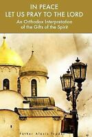 In Peace Let Us Pray to the Lord: An Orthodox Interpretation of the Gifts of...