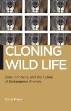 Biopolitics: Cloning Wild Life : Zoos, Captivity, and the Future of...