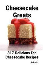 Cheesecake Greats: 317 Delicious Cheesecake Recipes: From Amaretto & Ghirardelli