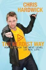 The Nerdist Way: How to Reach the Next Level (In Real Life) by Hardwick, Chris