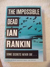 Ian Rankin, The Impossible dead, Signed uncorrected bound manuscript proof copy