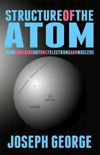 Structure of the Atom : Atom Contains Not Only Electrons and Nucleus by...
