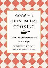 Old-Fashioned Economical Cooking : Healthy Culinary Ideas on a Budget by...