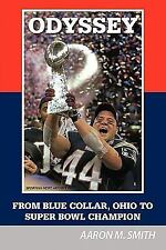 Odyssey: From Blue Collar, Ohio To Super Bowl Champion by Smith, Aaron M.