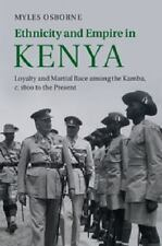 Ethnicity And Empire In Kenya: Loyalty And Martial Race Among The Kamba, C.18...