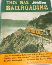 THIS WAS RAILROADING by George B. Abdill Pacific Northwest & Northern California