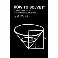 How to Solve It: A New Aspect of Mathematical Method: By George Polya