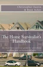 The Home Survivalist's Handbook : The Must Have Survival Guide for Apartment...
