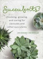 Succulents : Choosing, Growing, and Caring for Cacti and Other Succulents, Ha...
