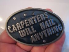 "1978 ""CARPENTERS WILL NAIL ANYTHING"" BELT BUCKLE - HEAVY - TUB CR"