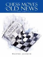 Chess Moves on Old News : Part Two by Wayne Jasmin (2014, Hardcover)