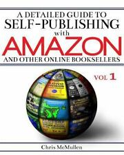 A Detailed Guide to Self-Publishing with Amazon and Other Online Booksellers: .