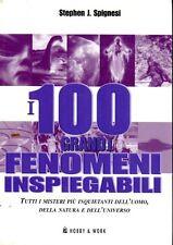 I 100 GRANDI FENOMENI INSPIEGABILE STEPHEN J.SPIGNESI HOBBY & WORK (QA708)