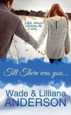 Till There Was You by Lilliana Anderson and Wade Anderson (2016, Paperback)