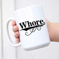 Whore Humor Coffee Tea Cup Mug Funny Saying White Mug