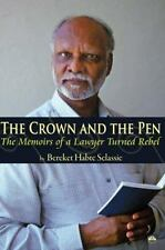The Crown and the Pen : The Memoirs of a Lawyer Turned Rebel by Bereket Habte...
