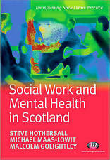 Social Work and Mental Health in Scotland by Steve J. Hothersall 9781844451302