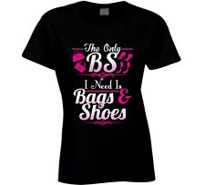 The Only BS I Need Is Bags & Shoes T Shirt