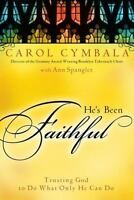 He's Been Faithful : Trusting God to Do What Only He Can Do by Carol Cymbala