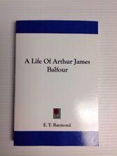 A Life Of Arthur James Balfour By, E. T. Raymond, Legacy Reprint Paperback