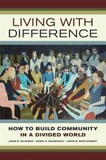 NEW - Living with Difference: How to Build Community in a Divided World