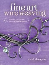 Fine Art Wire Weaving: Weaving Techniques for Stunning Jewelry Designs*FREE SHIP