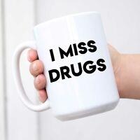 I miss drugs Mug Funny Coffee Cup