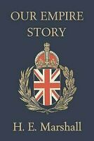 Our Empire Story Yesterday's Classics Taschenbuch H.E.Marshall