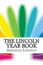 The Lincoln Year Book by Abraham Lincoln (2016, Paperback)