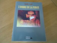 LORRAINE L'OMBRE DE LA FORGE VOGLER MOYEUVRE SIDERURGIE HAUT-FOURNEAU MINES