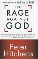 The Rage Against God: How Atheism Led Me To Faith: By Peter Hitchens