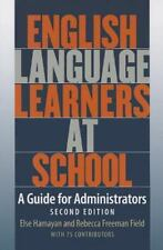 English Language Learners at School : A Guide for Administrators by Else...