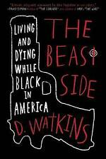 NEW The Beast Side: Living (and Dying) While Black in America by D. Watkins