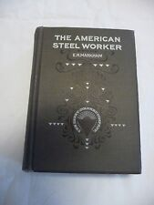 The American Steel Worker by E.R. Markham, 1903, 1st. Ed., Illustrated