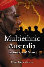 Multi-ethnic Australia: Its History and Future by Celeste Lipow MacLeod (Paperba