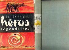 Le Livre Des Heros Legendaires - editions Robert Laffont - 1958