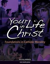 Your Life in Christ : Framework Course VI: Foundations of Catholic Morality...