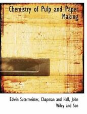 Chemistry Of Pulp And Paper Making: By Edwin Sutermeister
