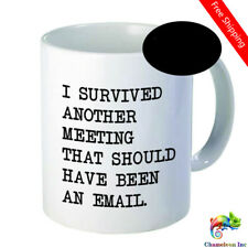 I survived another meeting that should have been an email ceramic coffee mugs