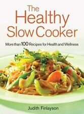 The Healthy Slow Cooker: More Than 100 Recipes for Health and Wellness by Judith