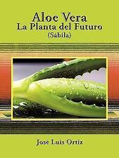 Aloe Vera: La Planta del Futuro: Sabila (Paperback or Softback)