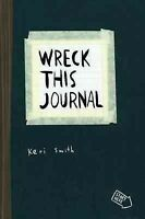 Wreck This Journal : To Create Is to Destroy, Now With Even More Ways to Wrec...