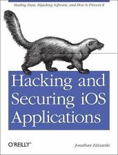 Hacking and Securing iOS Applications: Stealing Data, Hijacking Software, and...