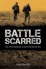 Battle Scarred: The 47th Battalion in the First World War by Craig Deayton (Hard