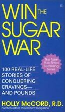 Win the Sugar War: 100 Real-Life Stories of Conquering Cravings--and Pou