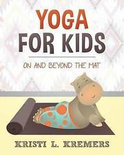 NEW Yoga for Kids: On and Beyond the Mat by Kristi L. Kremers