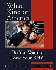 What Kind of Americ : ... . . Do You Want to Leave Your Kids? by R. Eugene...