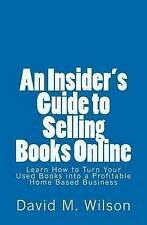 An Insider's Guide to Selling Books Online: Learn How to Create a Work from Home