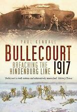 Bullecourt 1917: Breaching the Hindenburg Line by Paul Kendall (Paperback, 2017)