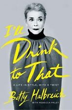I'll Drink to That: A Life in Style, with a Twist by Halbreich, Betty, Paley, R